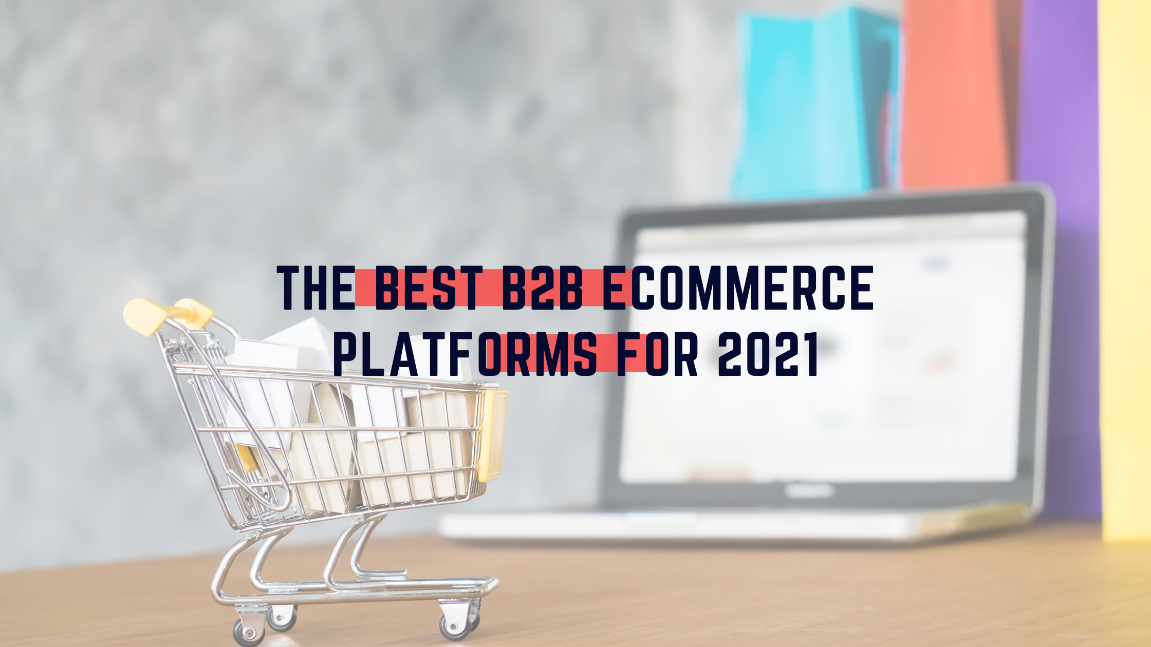 eCommerce Platforms for B2B in 2021