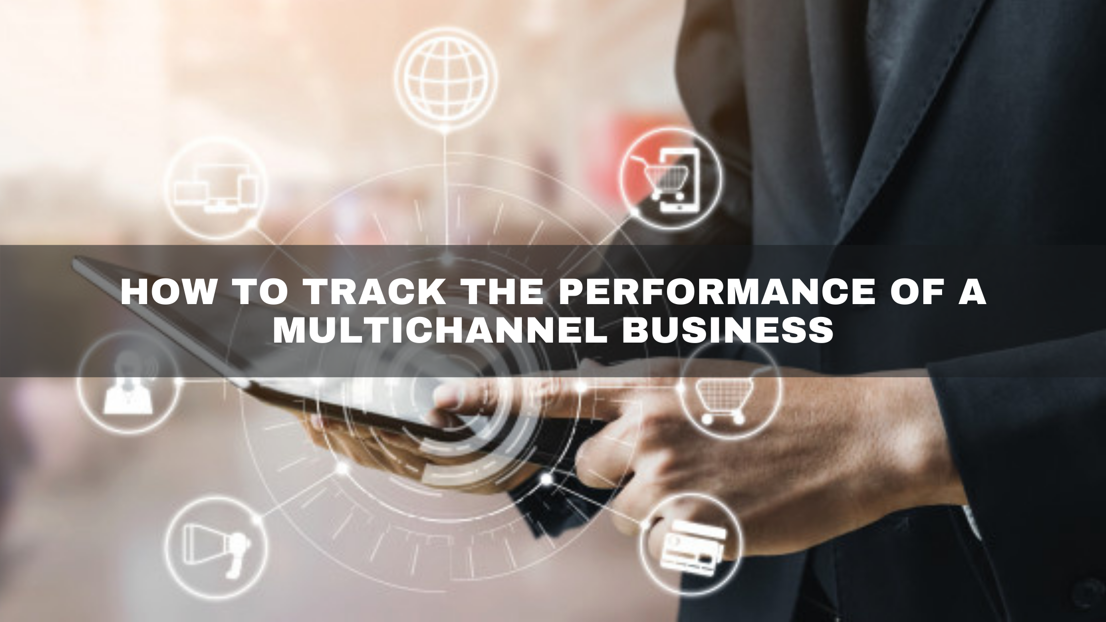 How to track the performance of a multichannel business
