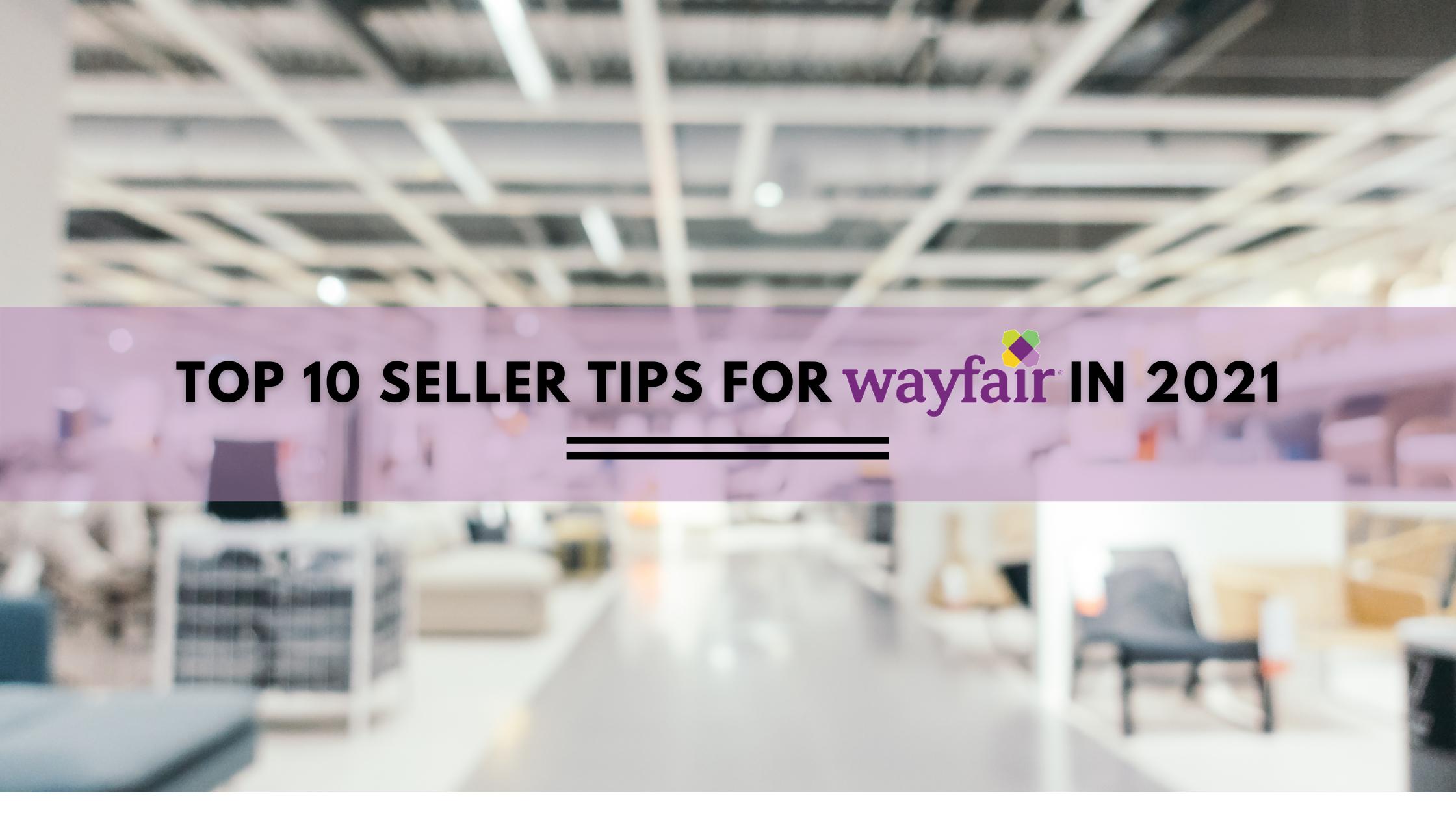 Top 10 seller tips for Wayfair in 2021
