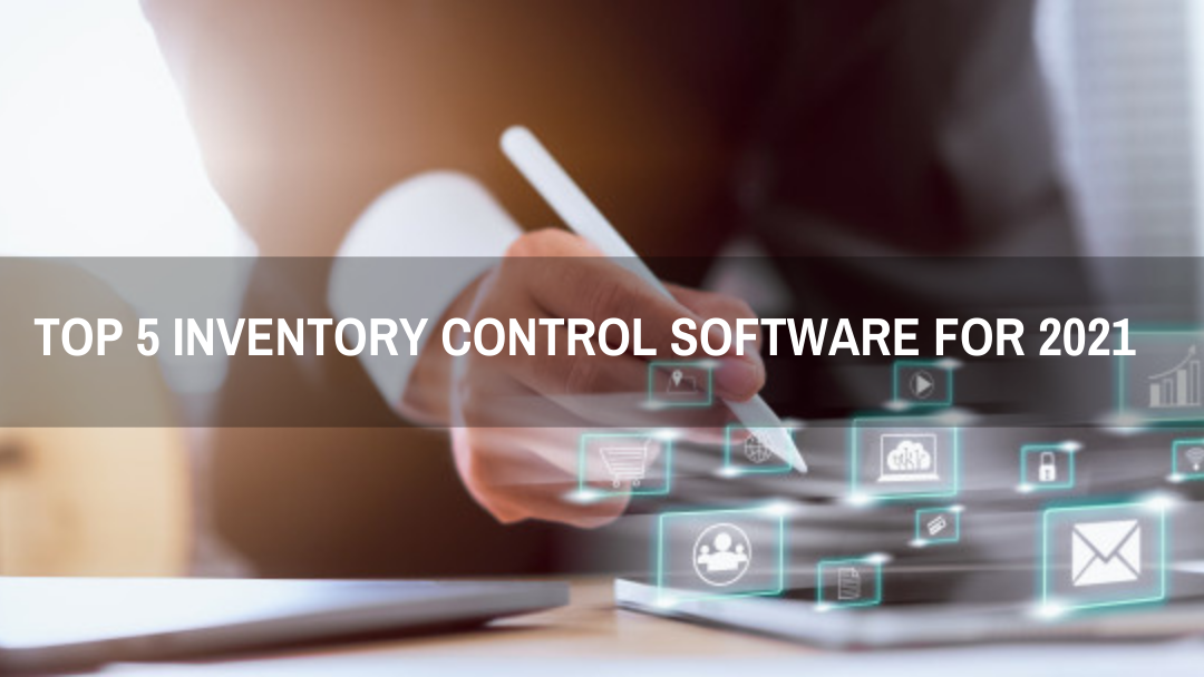 Top 5 Inventory Control Software for 2021